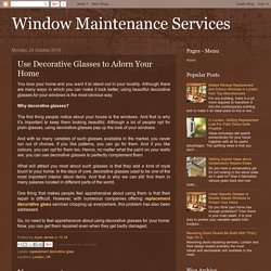 Window Maintenance Services: Use Decorative Glasses to Adorn Your Home