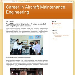 Aircraft Maintenance Engineering – A unique course that adds wings to your career ambitions