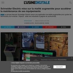 Schneider Electric mise sur la réalité augmentée pour accélérer la maintenance de ses équipements