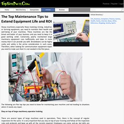The Top Maintenance Tips to Extend Equipment Life and ROI