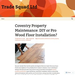 Coventry Property Maintenance: DIY or Pro Wood Floor Installation?