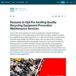 Reasons to Opt For Availing Quality Recycling Equipment Preventive Maintenance Services