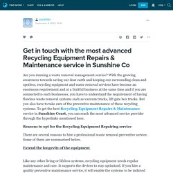 Get in touch with the most advanced Recycling Equipment Repairs & Maintenance service in Sunshine Co