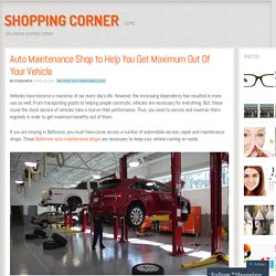 Auto Maintenance Shop to Help You Get Maximum Out Of Your Vehicle