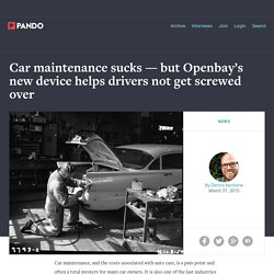 Car maintenance sucks — but Openbay's new device helps drivers not get screwed over