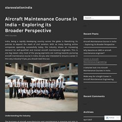Aircraft Maintenance Course in India – Exploring its Broader Perspective
