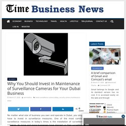 Why You Should Invest in Maintenance of Surveillance Cameras for Your Dubai Business - TIME BUSINESS NEWS