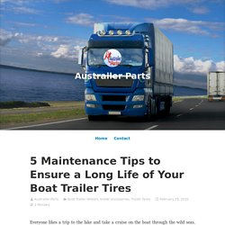 5 Maintenance Tips to Ensure a Long Life of Your Boat Trailer Tires