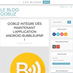 Qobuz intègre dès maintenant l'application Android BubbleUPnP !
