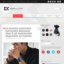 La montre connectée autonome Samsung Gear S est maintenant disponible au Canada
