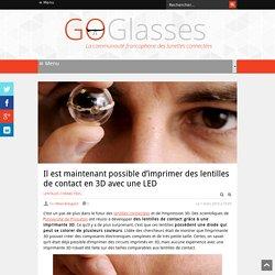 Il est maintenant possible d'imprimer des lentilles de contact en 3D avec une LED