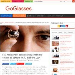 Il est maintenant possible d'imprimer des lentilles de contact en 3D avec une LED - GoGlasses
