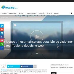 Periscope : il est maintenant possible de visionner les rediffusions depuis le webDescary.com - médias sociaux, mobilité et cloud