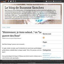 """""""Maintenant, je tiens salaud..."""" ou """"La guerre des Rose"""" - Le blog de Suzanne Sanchez"""