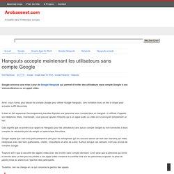 Hangouts accepte maintenant les utilisateurs sans compte Google