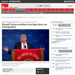Donald Trump maintient une ligne dure sur l'immigration