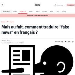 """Mais au fait, comment traduire """"fake news"""" en français ? - Médias / Net"""
