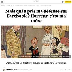 Mais qui a pris ma défense sur Facebook ? Horreur, c'est ma mère