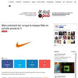 Mais comment est - ce - que la marque Nike en est - elle arrivée là ?!