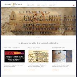 Le Blog de la Maison Albert Bichot, Grands Vins de Bourgogne depuis 1831