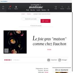 """Le foie gras """"maison"""" comme chez Fauchon - une recette Foie gras"""