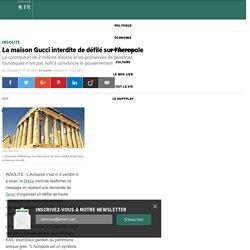 La maison Gucci interdite de défilé sur l'Acropole