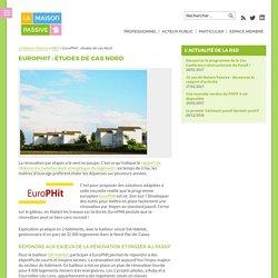 La Maison Passive EuroPHit : études de cas Nord