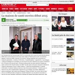 La maison de santé ouvrira début 2015 - 01/12/2014 - LaDepeche.fr