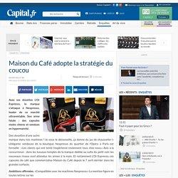 Maison du Café adopte la stratégie du coucou