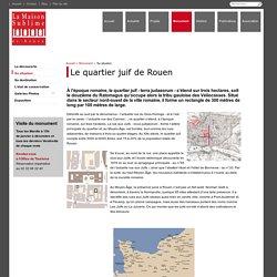 La Maison Sublime de Rouen - Le quartier juif de Rouen
