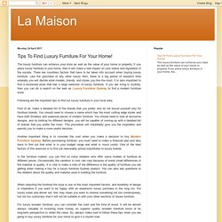 La Maison: Tips To Find Luxury Furniture For Your Home!