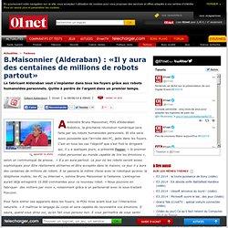 B.Maisonnier (Alderaban) : «Il y aura des centaines de millions de robots partout»