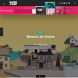 Maisons de cinéma - Home Sweet Home (Dossier)