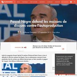Pascal Nègre défend les maisons de disques contre l'autoproduction