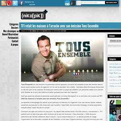 TF1 refait les maisons à l'arrache avec son émission Tous Ensemble