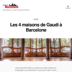 Les 4 maisons de Gaudi à Barcelone - Partir à Barcelone