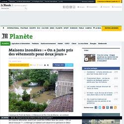Maisons inondées : «On a juste pris des vêtements pour deux jours»