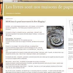 Les livres sont nos maisons de papier: MIOR lance le grand mouvement du Slow Blogging !