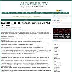 MAISONS PIERRE sponsor principal de l'AJ Auxerre - AUXERRE TV