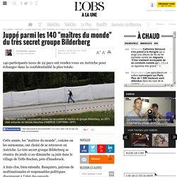 """Juppé parmi les 140 """"maîtres du monde"""" du très secret groupe Bilderberg"""