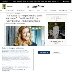 """""""Maîtresses de leur patrimoine et de leur avenir"""" : l'ambition d'Alix de Renty pour les femmes de demain - Madame Figaro"""