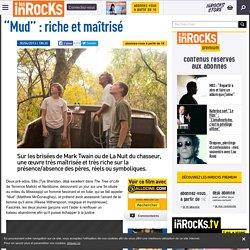 """""""Mud"""" : riche et maîtrisé - Critique et avis par Les Inrocks"""