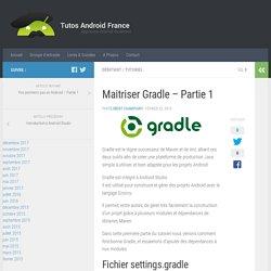 Maitriser Gradle - Partie 1 - Tutos Android France