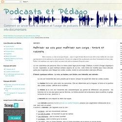 Podcasts et Pédago: Maîtriser sa voix pour maîtriser son corps : timbre et robinets
