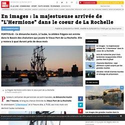 """En images : la majestueuse arrivée de """"L'Hermione"""" dans le coeur de La Rochelle"""