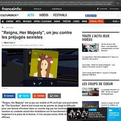 """""""Reigns, Her Majesty"""", un jeu contre les préjugés sexistes"""