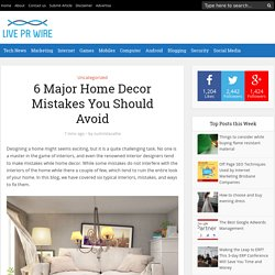 6 Major Home Decor Mistakes You Should Avoid - Live PR Wire