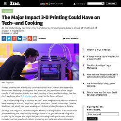 The Major Impact 3-D Printing Could Have on Tech and Cooking