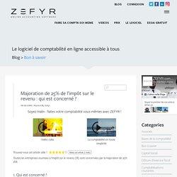 ZEFYR ❘ Majoration de 25% de l'impôt sur le revenu : qui est concerné ? Logiciel de Comptabilité en ligne, Facturation, Paie