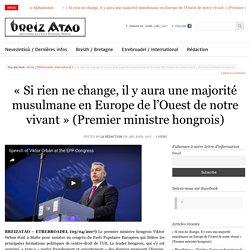 «Si rien ne change, il y aura une majorité musulmane en Europe de l'Ouest de notre vivant» (Premier ministre hongrois)